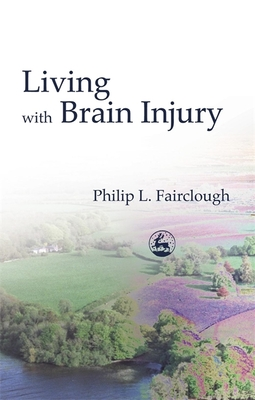 Living with Brain Injury - Fairclough, Philip