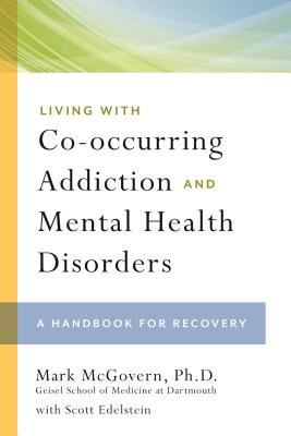 Living with Co-Occurring Addiction and Mental Health Disorders: A Handbook for Recovery - McGovern, Mark, PH.D.