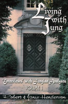 "Living with Jung Volume 1: ""Enterviews"" with Jungian Analysts - Henderson, Robert, and Henderson, Janis"