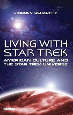 Living with Star Trek: American Culture and the Star Trek Universe - Geraghty, Lincoln