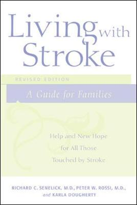 Living with Stroke: A Guide for Families: Help and New Hope for All Those Touched by Stroke - Senelick, Richard C
