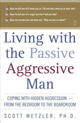 Living with the Passive-Aggressive Man - Wetzler, Scott, Dr.