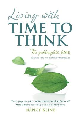 Living with Time to Think: The Goddaughter Letters - Kline, Nancy