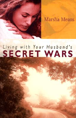 Living with Your Husband's Secret Wars - Means, Marsha
