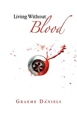 Living Without Blood - Daniels, Graeme