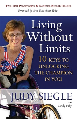 Living Without Limits: 10 Keys to Unlocking the Champion in You - Siegle, Judy, and Fahy, Cindy