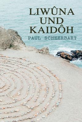 Liwuna Und Kaidoh - Scheerbart, Paul