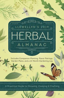 Llewellyn's 2019 Herbal Almanac: A Practical Guide to Growing, Cooking & Crafting - Walker, Jd, and Henderson, Jill, and Rainbow Wolf, Charlie