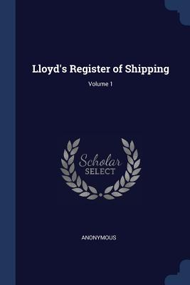 Lloyd's Register of Shipping; Volume 1 - Anonymous