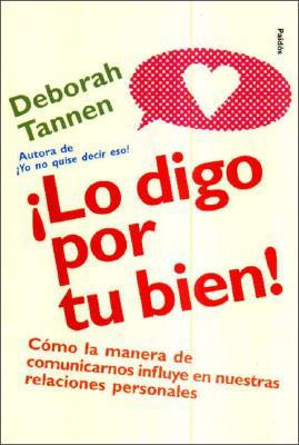 Lo Digo Por Tu Bien! - Tannen, Deborah, Ph.D.