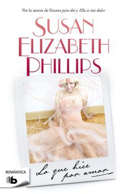 Lo Que Hice Por Amor - Phillips, Susan Elizabeth