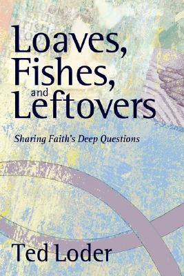 Loaves, Fishes, and Leftovers - Loder, Ted