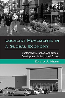 Localist Movements in a Global Economy: Sustainability, Justice, and Urban Development in the United States - Hess, David J, Professor, and Dupuis, E Melanie (Read by), and Mol, Arthur P J (Read by)