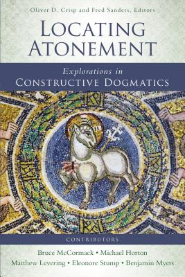 Locating Atonement: Explorations in Constructive Dogmatics - Crisp, Oliver D (Editor), and Sanders, Fred (Editor), and Zondervan