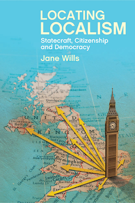 Locating Localism: Statecraft, Citizenship and Democracy - Wills, Jane