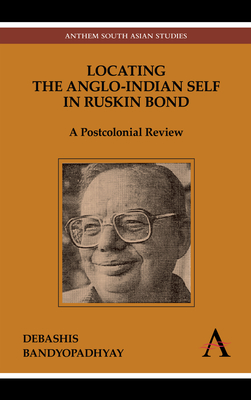 Locating the Anglo-Indian Self in Ruskin Bond: A Postcolonial Review - Bandyopadhyay, Debashis