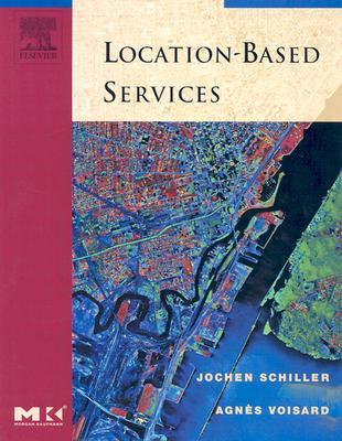 Location-Based Services - Schiller, Jochen (Editor), and Voisard, Agnes (Editor)