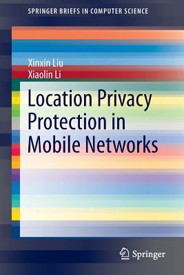 Location Privacy Protection in Mobile Networks - Liu, Xinxin