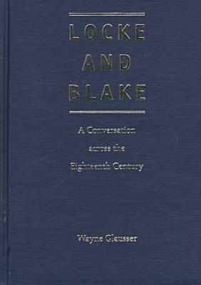 Locke and Blake: A Conversation Across the Eighteenth Century - Glausser, Wayne