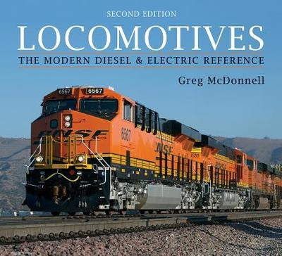 Locomotives: The Modern Diesel and Electric Reference - McDonnell, Greg, and Pinkepank, Jerry (Foreword by)