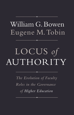 Locus of Authority: The Evolution of Faculty Roles in the Governance of Higher Education - Bowen, William G