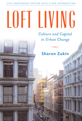 Loft Living: Culture and Capital in Urban Change - Zukin, Sharon
