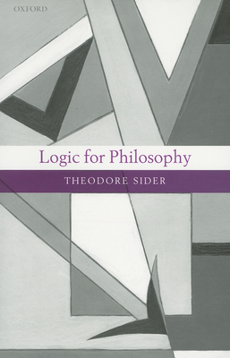 Logic for Philosophy - Sider, Theodore