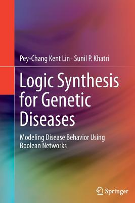 Logic Synthesis for Genetic Diseases: Modeling Disease Behavior Using Boolean Networks - Lin, Pey-Chang Kent, and Khatri, Sunil P