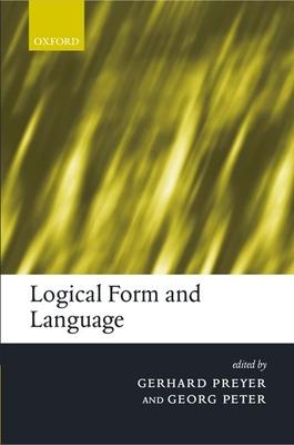 Logical Form and Language - Preyer, Gerhard (Editor), and Peter, Georg (Editor)