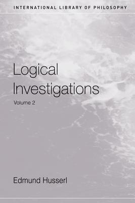 Logical Investigations: Volume II - Husserl, Edmund, and Findlay, J N (Translated by), and Moran, Dermot (Editor)