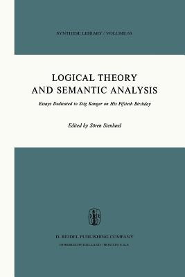 Logical Theory and Semantic Analysis: Essays Dedicated to Stig Kanger on His Fiftieth Birthday - Stenlund, S (Editor)