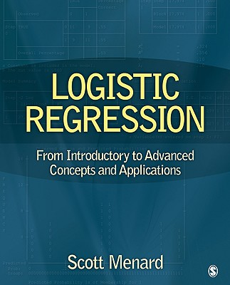 Logistic Regression: From Introductory to Advanced Concepts and Applications - Menard, Scott, Dr.