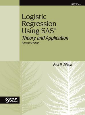 Logistic Regression Using SAS: Theory and Application, Second Edition - Allison, Paul D