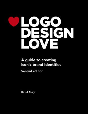 LOGO Design Love: A Guide to Creating Iconic Brand Identities - Airey, David