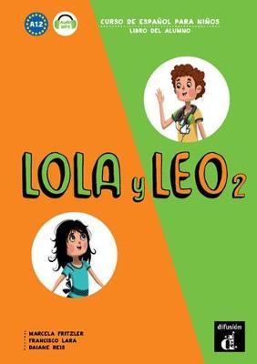 Lola y Leo: Libro Del Alumno + Audio MP3 Descargable 2 (A1.2) - Bartolome Martinez, Cristina
