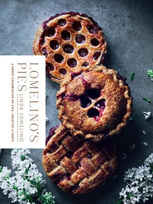 Lomelino's Pies: A Celebration of Pies, Galettes, and Tarts - Lomelino, Linda