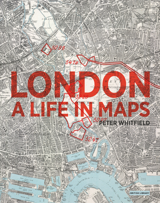 London: A Life in Maps - Whitfield, Peter