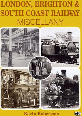 """London, Brighton & South Coast Railway Miscellany"" - Robertson, Kevin, and Ian Allan"