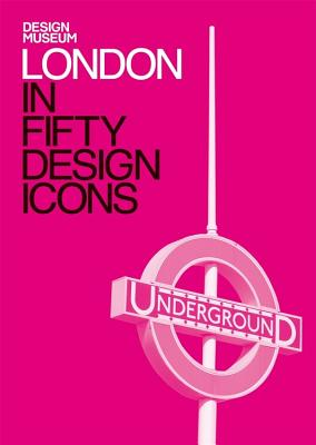 London in Fifty Design Icons: Design Museum Fifty - The Design Museum, and Sudjic, Deyan