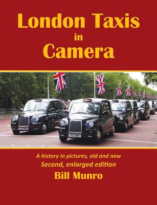 London Taxis in Camera: A History in Pictures, Old and New - Munro, Bill