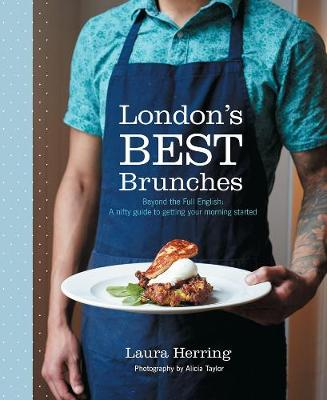London's Best Brunches: Beyond the Full English - Herring, Laura