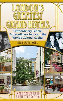 London's Greatest Grand Hotels - Ham Yard Hotel (Hardback) - Morehouse III, Ward, and Boynton, Katherine