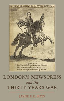 London's News Press and the Thirty Years War - Boys, Jayne