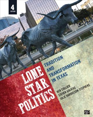 Lone Star Politics: Tradition and Transformation in Texas - Collier, Ken, and Galatas, Steven E, and Harrelson-Stephens, Julie D