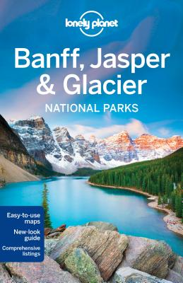 Lonely Planet Banff, Jasper and Glacier National Parks - Lonely Planet, and Sainsbury, Brendan, and Grosberg, Michael
