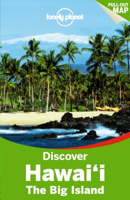 Lonely Planet Discover Hawaii the Big Island - Lonely Planet, and Benson, Sara, and Yamamoto, Luci