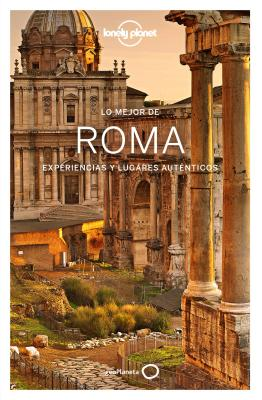 Lonely Planet Lo Mejor de Roma - Lonely Planet