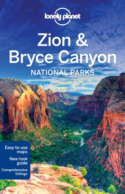 Lonely Planet Zion & Bryce Canyon National Parks - Lonely Planet, and Benchwick, Greg, and McCarthy, Carolyn