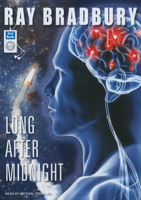 Long After Midnight - Bradbury, Ray, and Prichard, Michael (Read by)