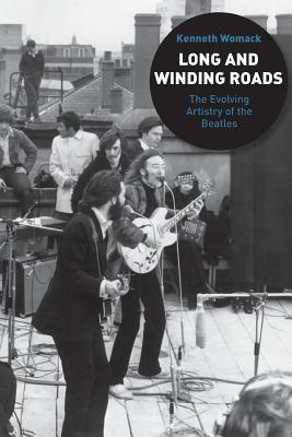 Long and Winding Roads: The Evolving Artistry of the Beatles - Womack, Kenneth, Professor